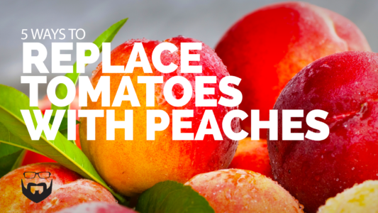 5 ways to replace tomatoes with peaches