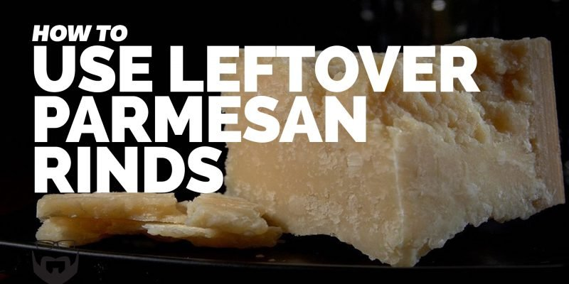 How to Use Leftover Parmesan Cheese Rinds